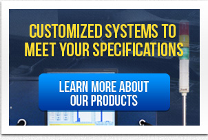 CUSTOMIZED SYSTEMS TO MEET YOUR SPECIFICATIONS LEARN MORE ABOUT OUR PRODUCTS